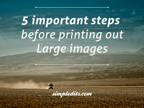 Photo of a truck driving in the desert with text 5 important steps before printing out Large images